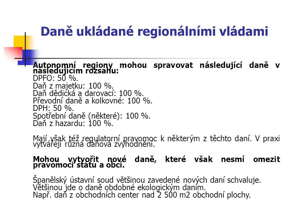 Daně ukládané regionálními vládami Autonomní regiony mohou spravovat následující daně v následujícím rozsahu: DPFO: 50 %. Daň z majetku: 100 %. Daň dě