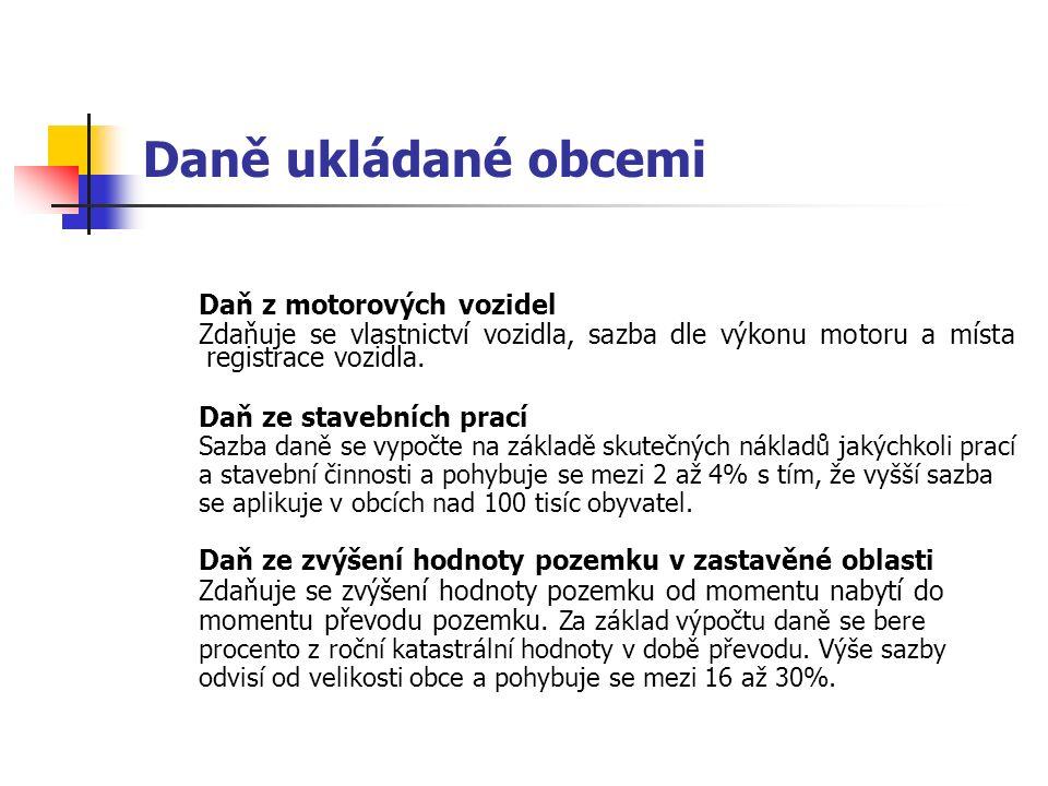 Daně ukládané obcemi Daň z motorových vozidel Zdaňuje se vlastnictví vozidla, sazba dle výkonu motoru a místa registrace vozidla. Daň ze stavebních pr