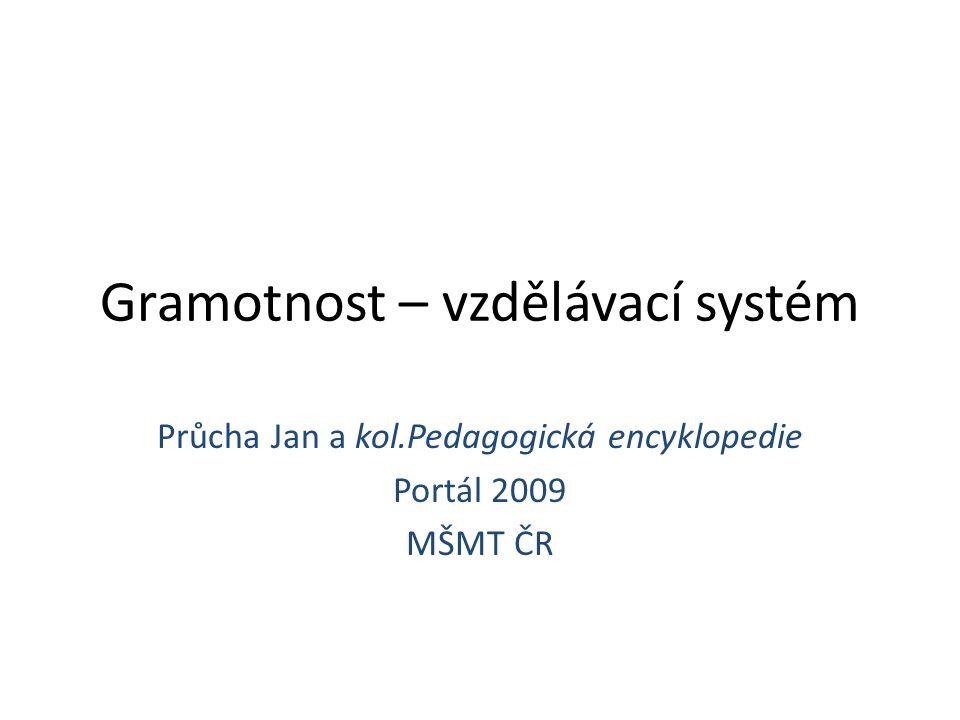 Gramotnost – vzdělávací systém Průcha Jan a kol.Pedagogická encyklopedie Portál 2009 MŠMT ČR