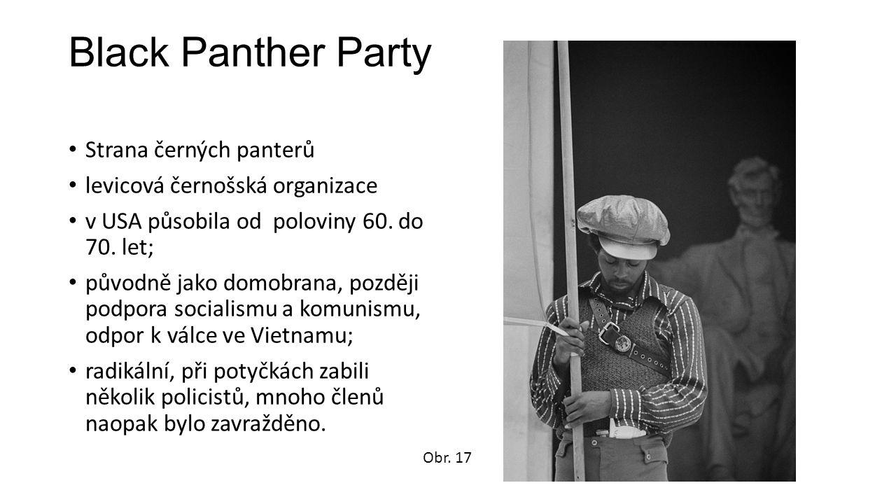 Black Panther Party Strana černých panterů levicová černošská organizace v USA působila od poloviny 60.