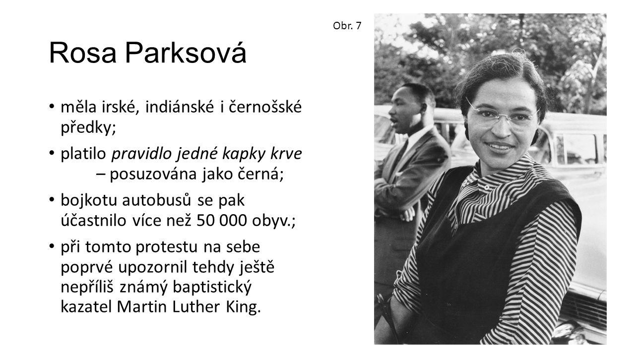 Rosa Parksová měla irské, indiánské i černošské předky; platilo pravidlo jedné kapky krve – posuzována jako černá; bojkotu autobusů se pak účastnilo více než 50 000 obyv.; při tomto protestu na sebe poprvé upozornil tehdy ještě nepříliš známý baptistický kazatel Martin Luther King.