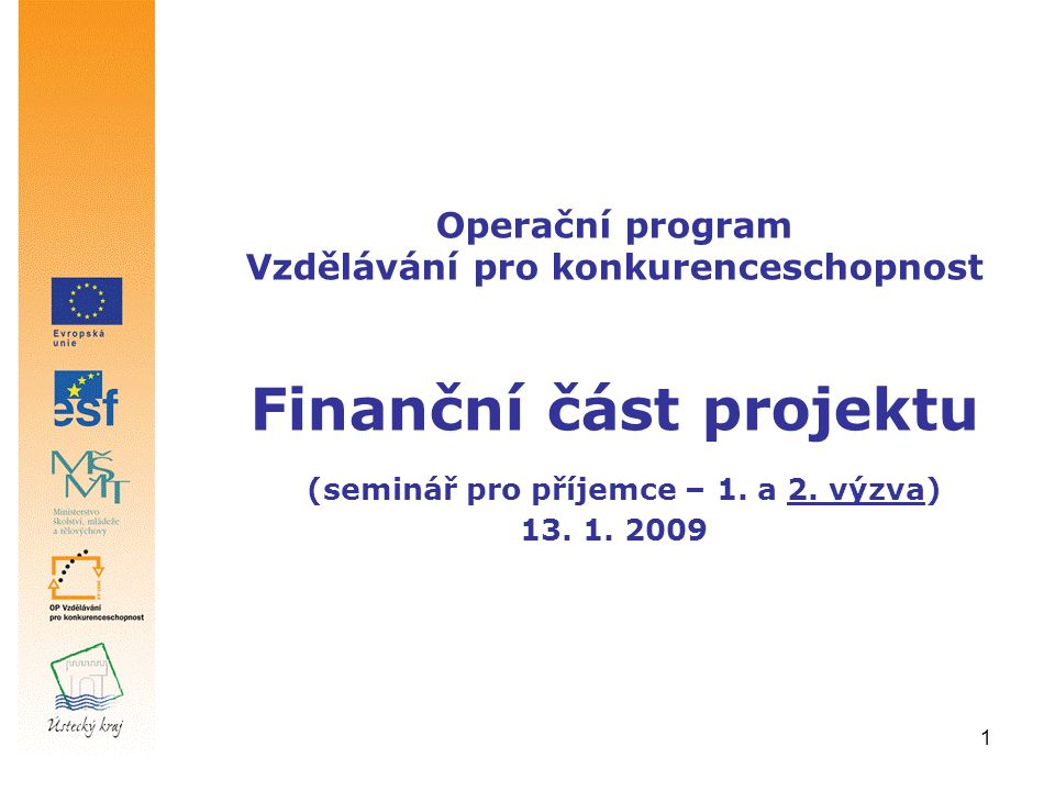 1 Operační program Vzdělávání pro konkurenceschopnost Finanční část projektu (seminář pro příjemce – 1. a 2. výzva) 13. 1. 2009