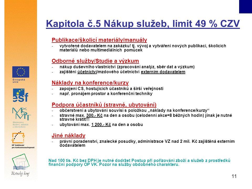 11 Kapitola č.5 Nákup služeb, limit 49 % CZV Publikace/školicí materiály/manuály -vytvořené dodavatelem na zakázku! tj. vývoj a vytváření nových publi