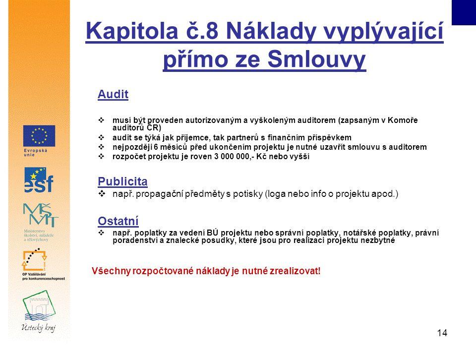 14 Kapitola č.8 Náklady vyplývající přímo ze Smlouvy Audit  musí být proveden autorizovaným a vyškoleným auditorem (zapsaným v Komoře auditorů ČR) 