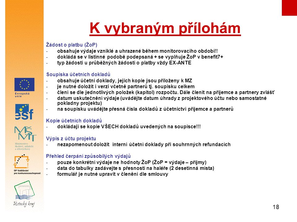 18 K vybraným přílohám Žádost o platbu (ŽoP) -obsahuje výdaje vzniklé a uhrazené během monitorovacího období!! -dokládá se v listinné podobě podepsaná