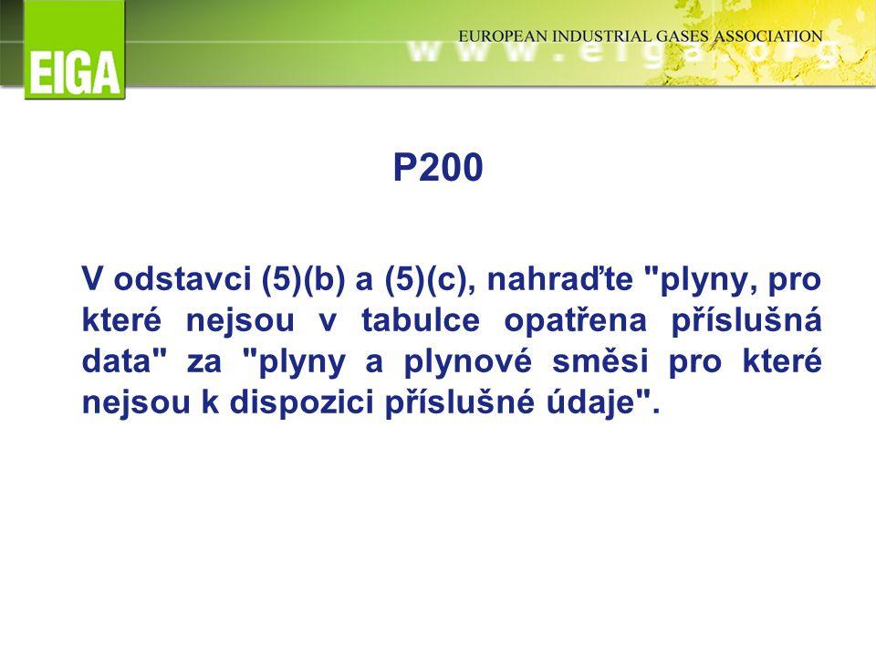 P200 V odstavci (5)(b) a (5)(c), nahraďte plyny, pro které nejsou v tabulce opatřena příslušná data za plyny a plynové směsi pro které nejsou k dispozici příslušné údaje .