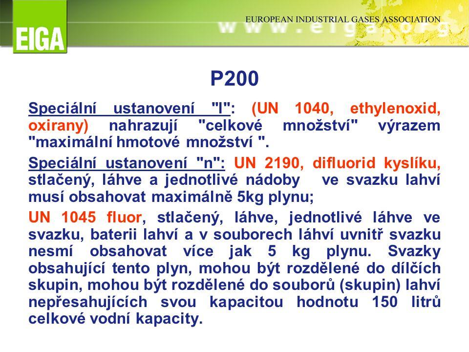 P200 Speciální ustanovení l : (UN 1040, ethylenoxid, oxirany) nahrazují celkové množství výrazem maximální hmotové množství .