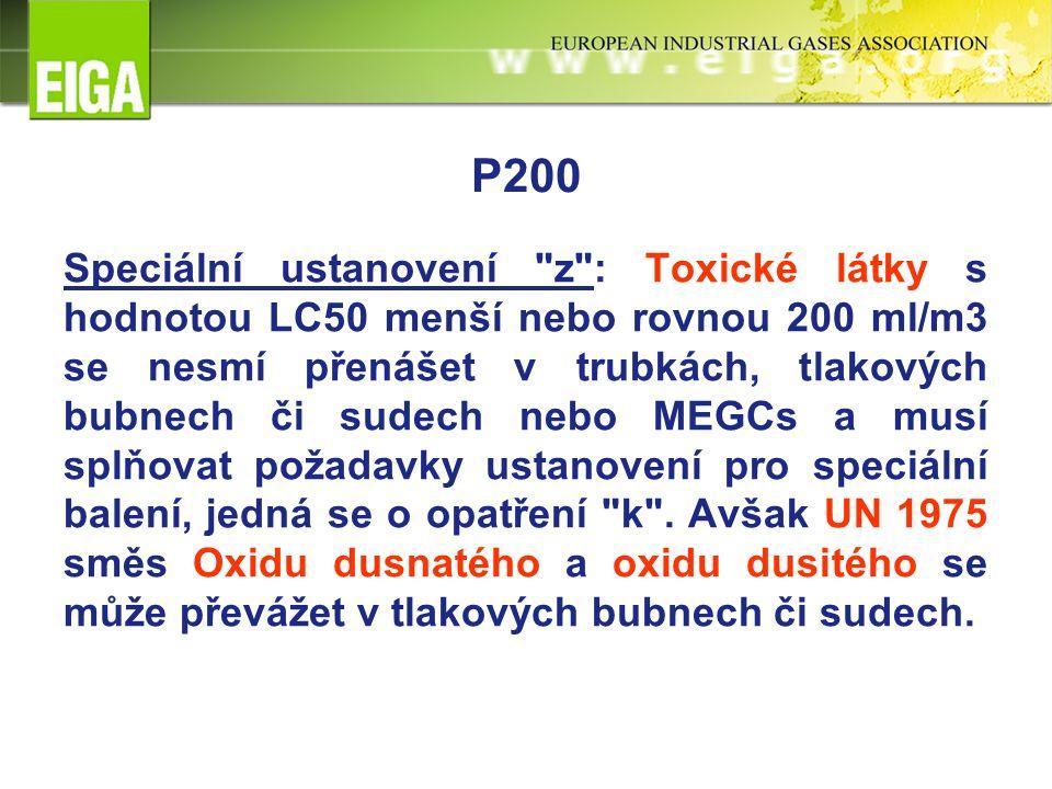 P200 Speciální ustanovení z : Toxické látky s hodnotou LC50 menší nebo rovnou 200 ml/m3 se nesmí přenášet v trubkách, tlakových bubnech či sudech nebo MEGCs a musí splňovat požadavky ustanovení pro speciální balení, jedná se o opatření k .