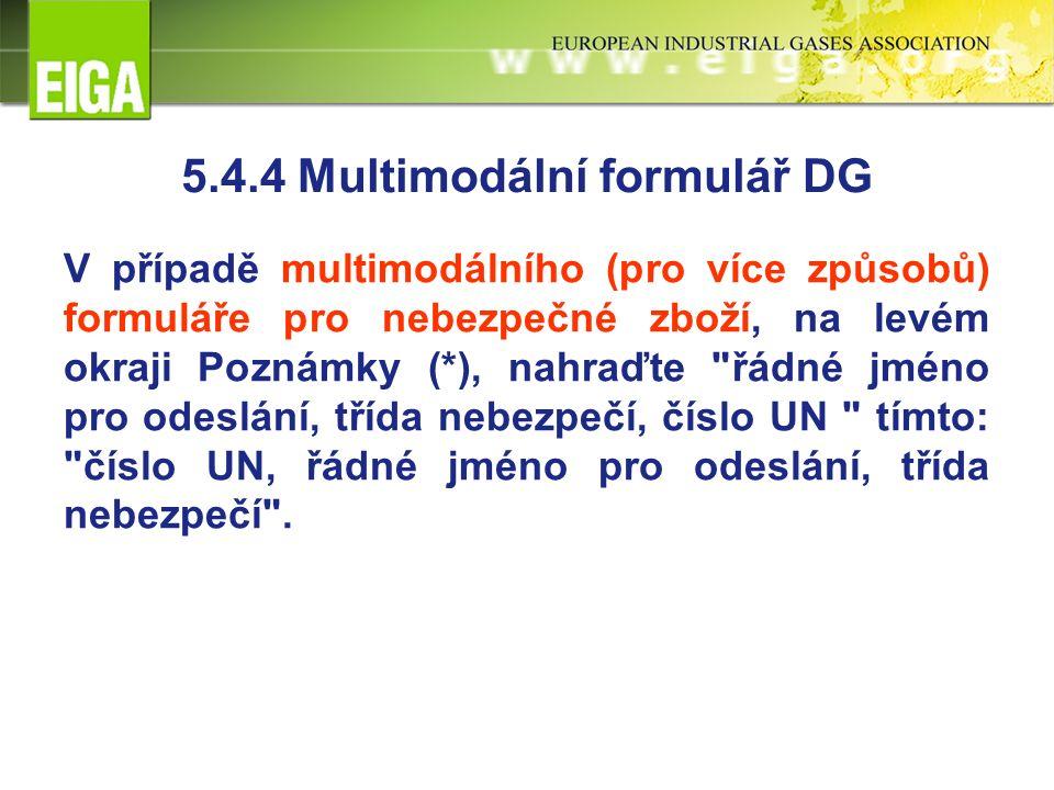 5.4.4 Multimodální formulář DG V případě multimodálního (pro více způsobů) formuláře pro nebezpečné zboží, na levém okraji Poznámky (*), nahraďte řádné jméno pro odeslání, třída nebezpečí, číslo UN tímto: číslo UN, řádné jméno pro odeslání, třída nebezpečí .