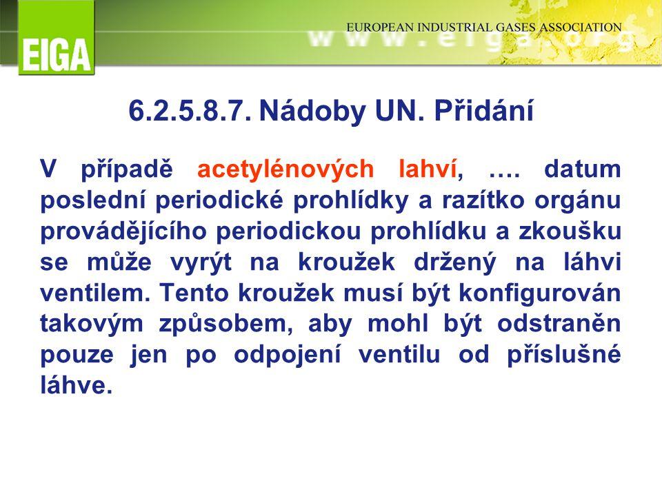 6.2.5.8.7. Nádoby UN. Přidání V případě acetylénových lahví, ….