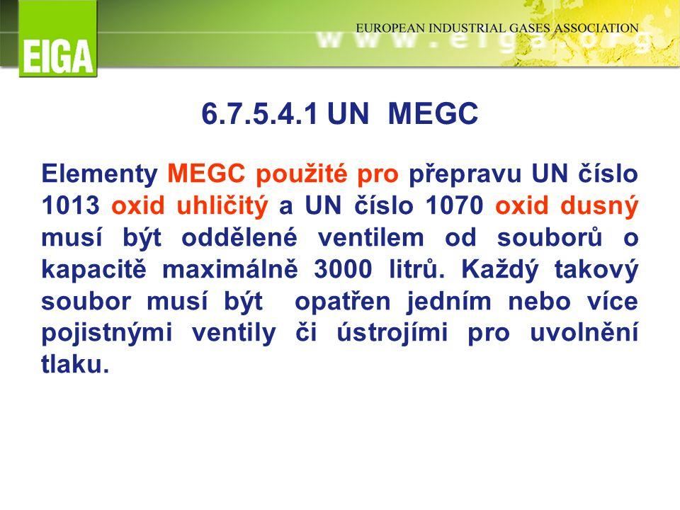 6.7.5.4.1 UN MEGC Elementy MEGC použité pro přepravu UN číslo 1013 oxid uhličitý a UN číslo 1070 oxid dusný musí být oddělené ventilem od souborů o kapacitě maximálně 3000 litrů.