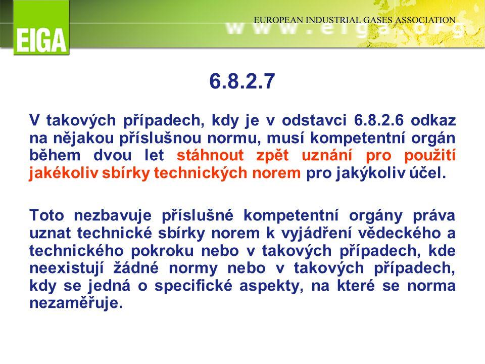 6.8.2.7 V takových případech, kdy je v odstavci 6.8.2.6 odkaz na nějakou příslušnou normu, musí kompetentní orgán během dvou let stáhnout zpět uznání pro použití jakékoliv sbírky technických norem pro jakýkoliv účel.