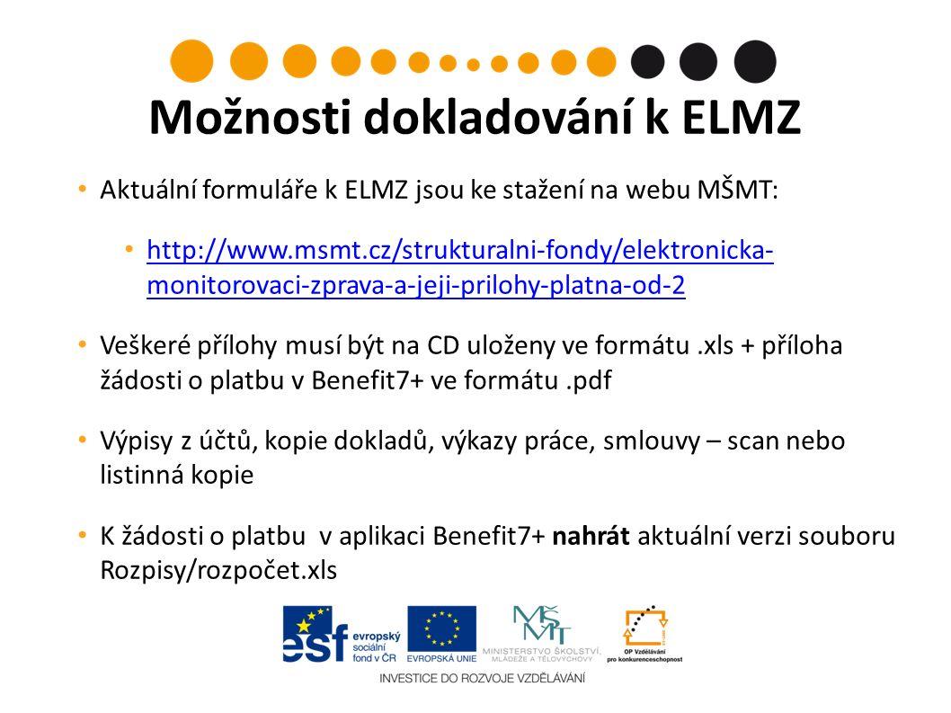 Možnosti dokladování k ELMZ Aktuální formuláře k ELMZ jsou ke stažení na webu MŠMT: http://www.msmt.cz/strukturalni-fondy/elektronicka- monitorovaci-zprava-a-jeji-prilohy-platna-od-2 http://www.msmt.cz/strukturalni-fondy/elektronicka- monitorovaci-zprava-a-jeji-prilohy-platna-od-2 Veškeré přílohy musí být na CD uloženy ve formátu.xls + příloha žádosti o platbu v Benefit7+ ve formátu.pdf Výpisy z účtů, kopie dokladů, výkazy práce, smlouvy – scan nebo listinná kopie K žádosti o platbu v aplikaci Benefit7+ nahrát aktuální verzi souboru Rozpisy/rozpočet.xls