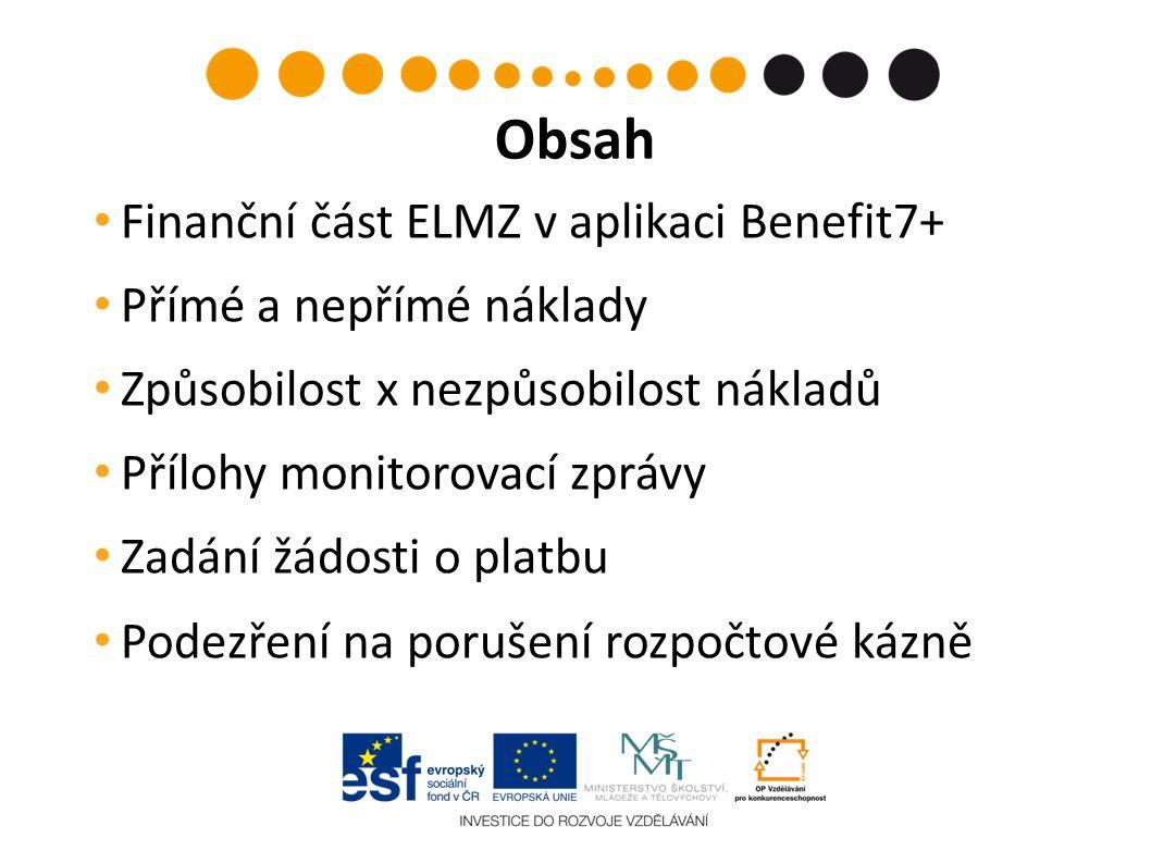 Finanční část ELMZ v aplikaci Benefit7+ Přímé a nepřímé náklady Způsobilost x nezpůsobilost nákladů Přílohy monitorovací zprávy Zadání žádosti o platbu Podezření na porušení rozpočtové kázně Obsah