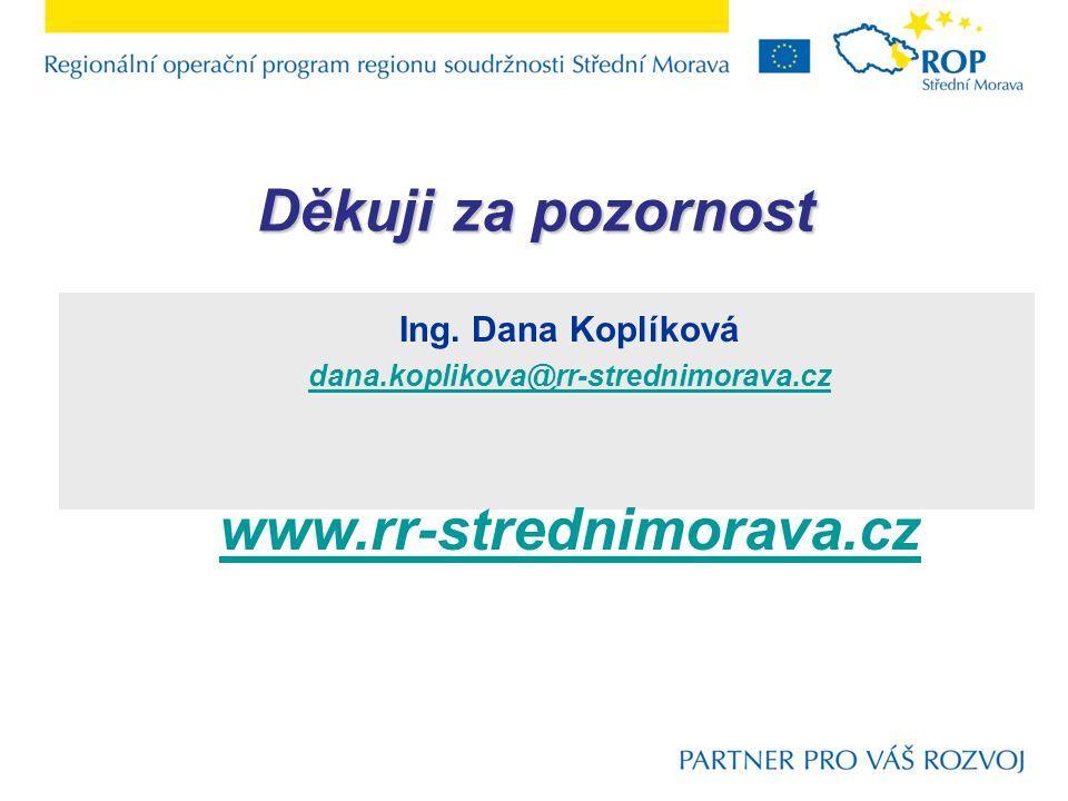 Ing. Dana Koplíková dana.koplikova@rr-strednimorava.cz www.rr-strednimorava.cz Děkuji za pozornost