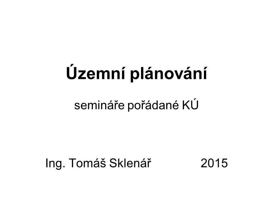 Územní plánování semináře pořádané KÚ Ing. Tomáš Sklenář 2015