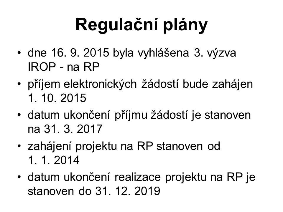 Regulační plány dne 16. 9. 2015 byla vyhlášena 3. výzva IROP - na RP příjem elektronických žádostí bude zahájen 1. 10. 2015 datum ukončení příjmu žádo