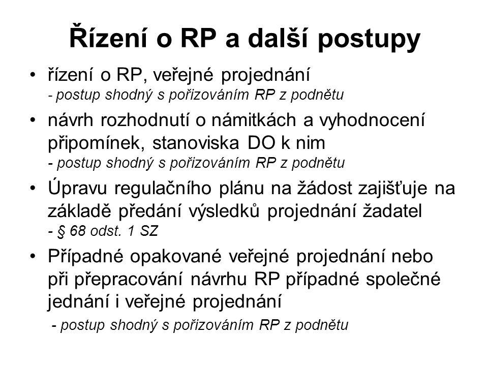 Řízení o RP a další postupy řízení o RP, veřejné projednání - postup shodný s pořizováním RP z podnětu návrh rozhodnutí o námitkách a vyhodnocení připomínek, stanoviska DO k nim - postup shodný s pořizováním RP z podnětu Úpravu regulačního plánu na žádost zajišťuje na základě předání výsledků projednání žadatel - § 68 odst.