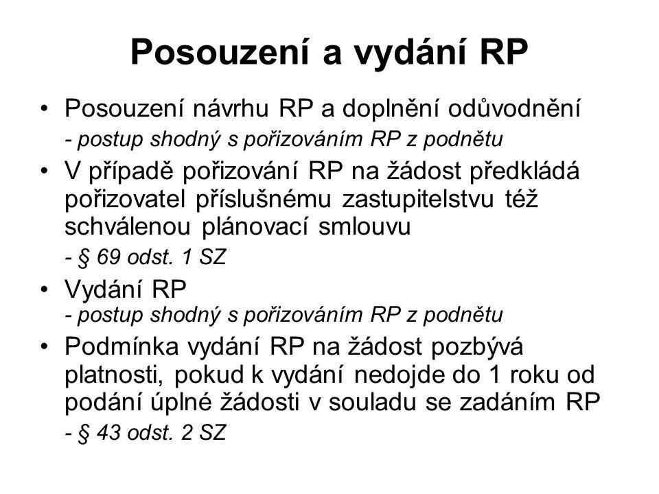 Posouzení a vydání RP Posouzení návrhu RP a doplnění odůvodnění - postup shodný s pořizováním RP z podnětu V případě pořizování RP na žádost předkládá pořizovatel příslušnému zastupitelstvu též schválenou plánovací smlouvu - § 69 odst.