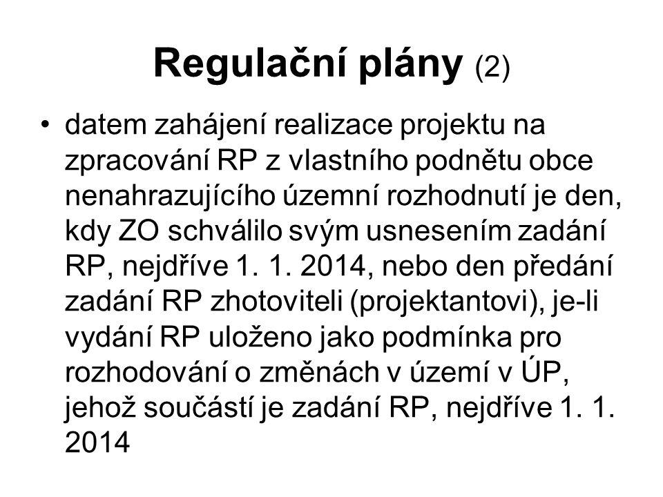 Regulační plány (2) datem zahájení realizace projektu na zpracování RP z vlastního podnětu obce nenahrazujícího územní rozhodnutí je den, kdy ZO schválilo svým usnesením zadání RP, nejdříve 1.
