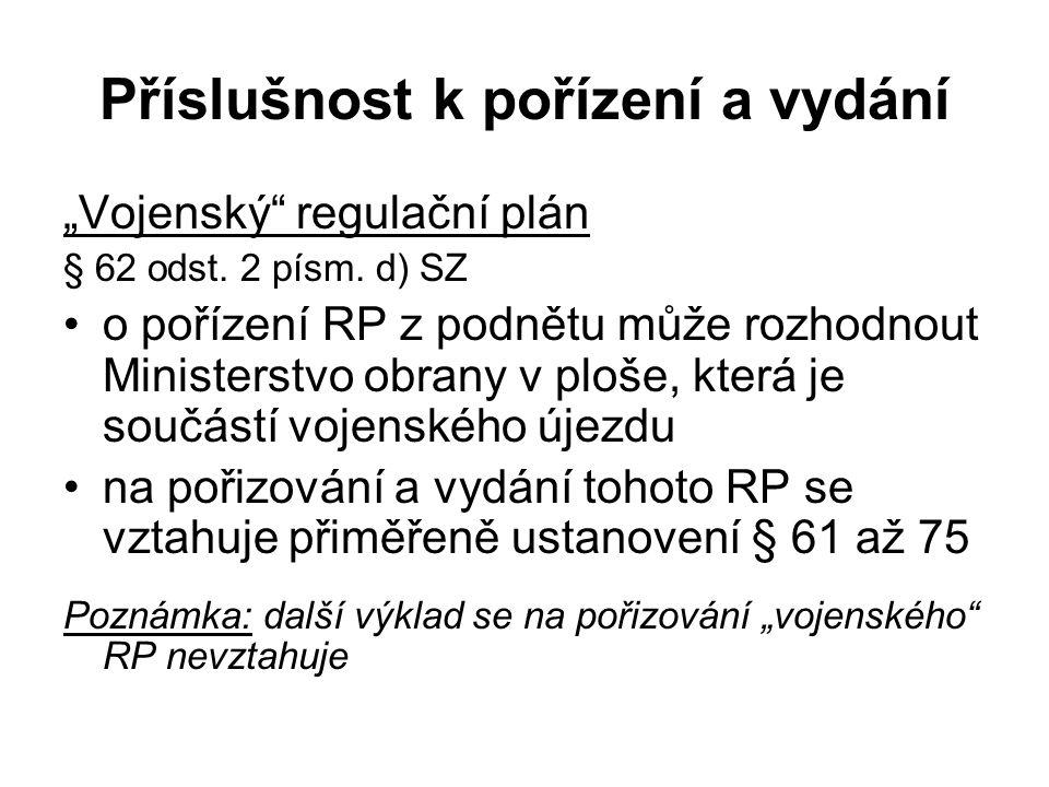 """Příslušnost k pořízení a vydání """"Vojenský"""" regulační plán § 62 odst. 2 písm. d) SZ o pořízení RP z podnětu může rozhodnout Ministerstvo obrany v ploše"""