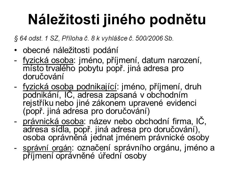 Náležitosti jiného podnětu § 64 odst. 1 SZ, Příloha č. 8 k vyhlášce č. 500/2006 Sb. obecné náležitosti podání -fyzická osoba: jméno, příjmení, datum n
