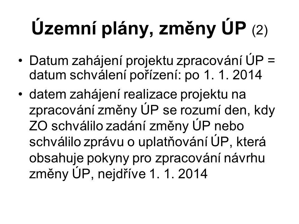 Územní plány, změny ÚP (2) Datum zahájení projektu zpracování ÚP = datum schválení pořízení: po 1. 1. 2014 datem zahájení realizace projektu na zpraco