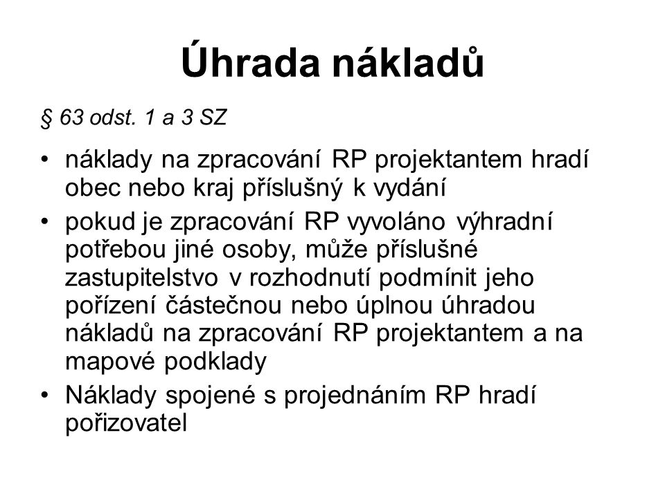 Úhrada nákladů § 63 odst. 1 a 3 SZ náklady na zpracování RP projektantem hradí obec nebo kraj příslušný k vydání pokud je zpracování RP vyvoláno výhra