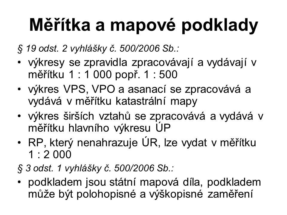 Měřítka a mapové podklady § 19 odst. 2 vyhlášky č. 500/2006 Sb.: výkresy se zpravidla zpracovávají a vydávají v měřítku 1 : 1 000 popř. 1 : 500 výkres
