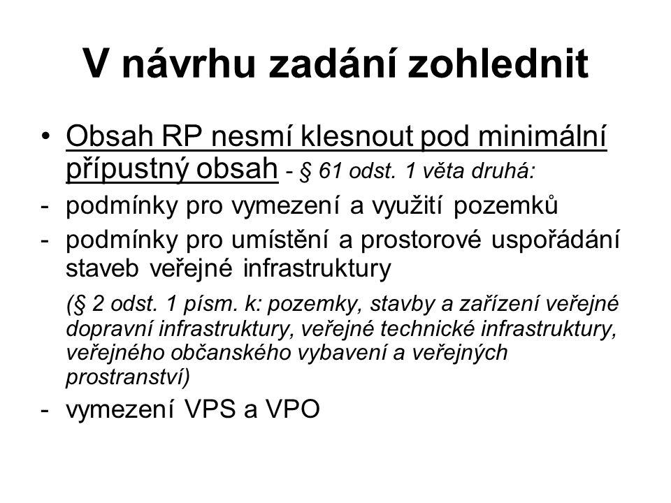 V návrhu zadání zohlednit Obsah RP nesmí klesnout pod minimální přípustný obsah - § 61 odst. 1 věta druhá: -podmínky pro vymezení a využití pozemků -p