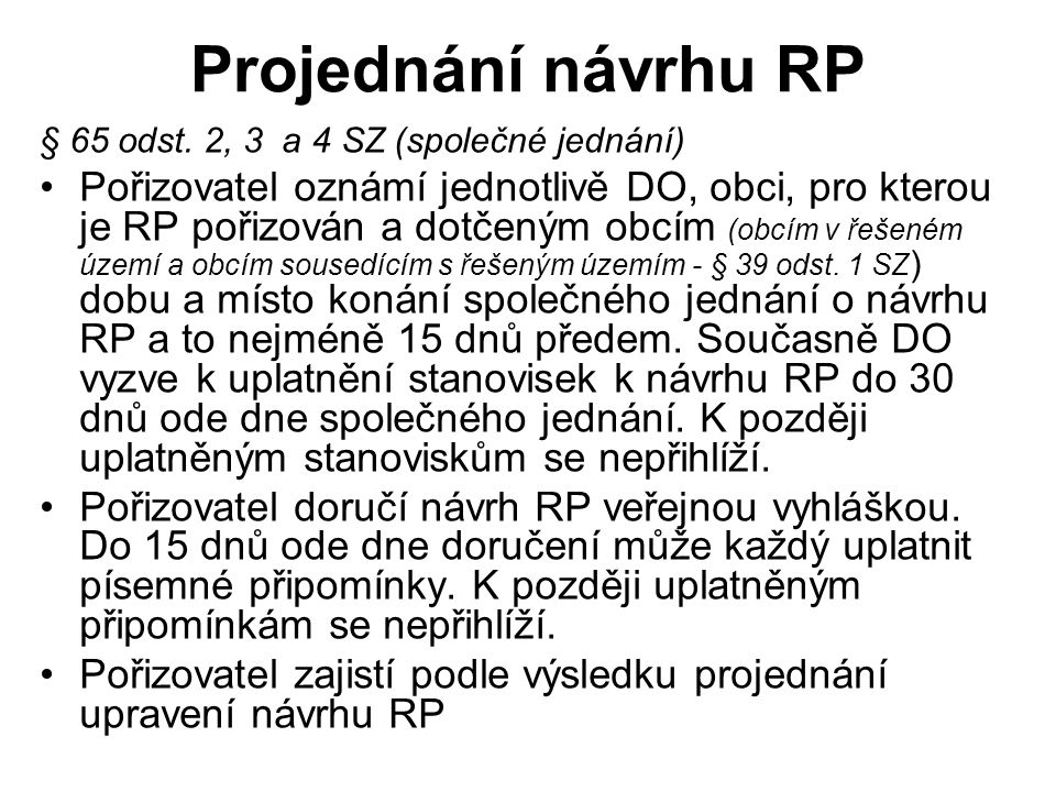 Projednání návrhu RP § 65 odst. 2, 3 a 4 SZ (společné jednání) Pořizovatel oznámí jednotlivě DO, obci, pro kterou je RP pořizován a dotčeným obcím (ob