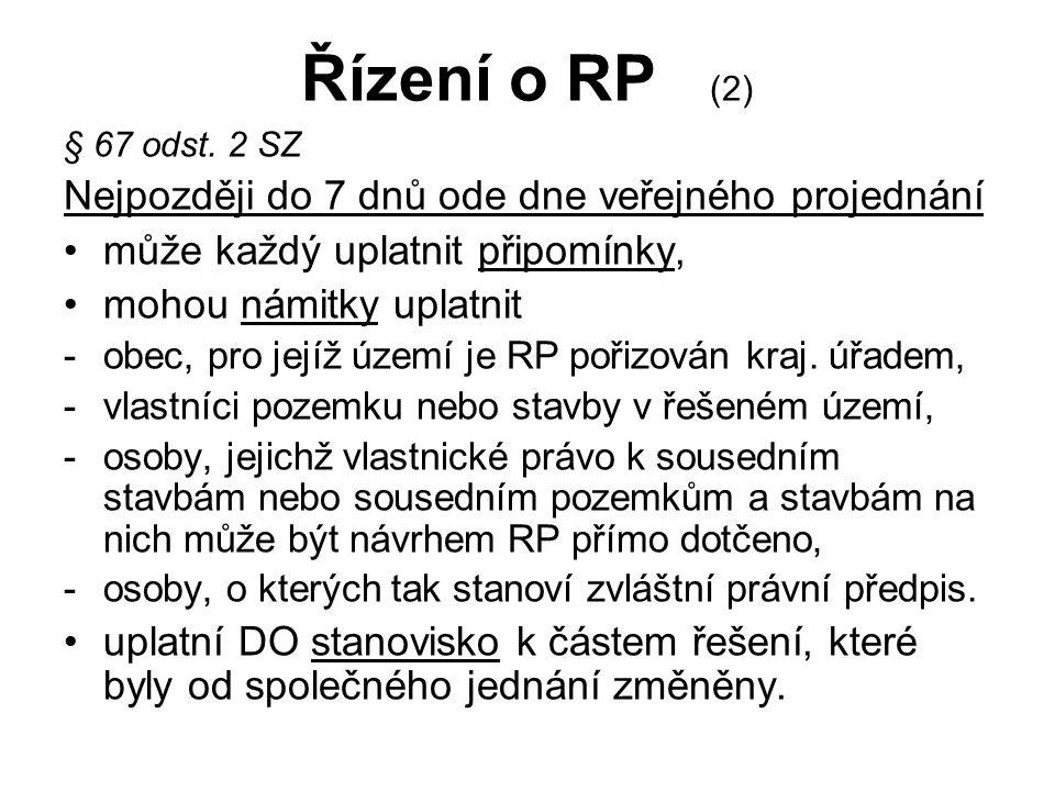 Řízení o RP (2) § 67 odst. 2 SZ Nejpozději do 7 dnů ode dne veřejného projednání může každý uplatnit připomínky, mohou námitky uplatnit -obec, pro jej