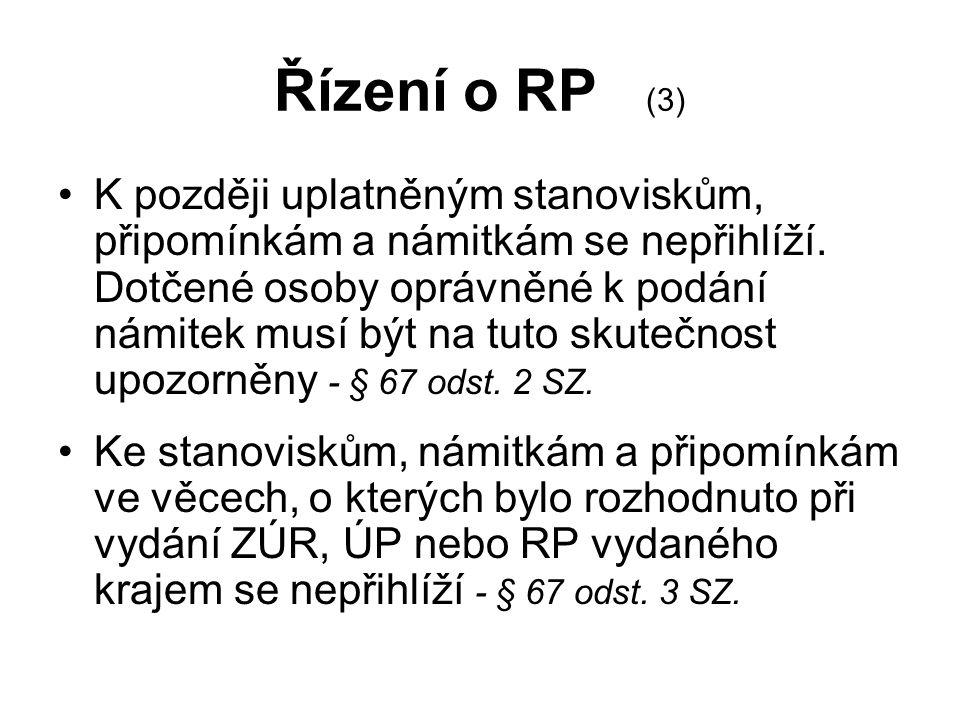 Řízení o RP (3) K později uplatněným stanoviskům, připomínkám a námitkám se nepřihlíží. Dotčené osoby oprávněné k podání námitek musí být na tuto skut