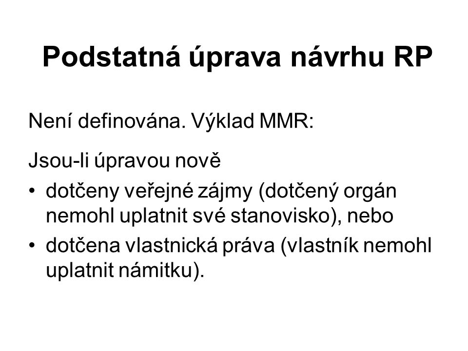 Podstatná úprava návrhu RP Není definována. Výklad MMR: Jsou-li úpravou nově dotčeny veřejné zájmy (dotčený orgán nemohl uplatnit své stanovisko), neb