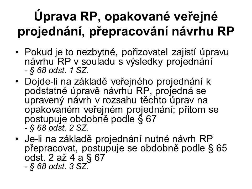 Úprava RP, opakované veřejné projednání, přepracování návrhu RP Pokud je to nezbytné, pořizovatel zajistí úpravu návrhu RP v souladu s výsledky projednání - § 68 odst.