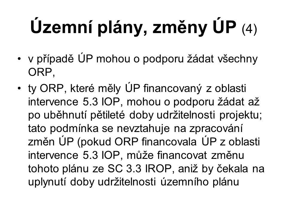 Územní plány, změny ÚP (4) v případě ÚP mohou o podporu žádat všechny ORP, ty ORP, které měly ÚP financovaný z oblasti intervence 5.3 IOP, mohou o podporu žádat až po uběhnutí pětileté doby udržitelnosti projektu; tato podmínka se nevztahuje na zpracování změn ÚP (pokud ORP financovala ÚP z oblasti intervence 5.3 IOP, může financovat změnu tohoto plánu ze SC 3.3 IROP, aniž by čekala na uplynutí doby udržitelnosti územního plánu