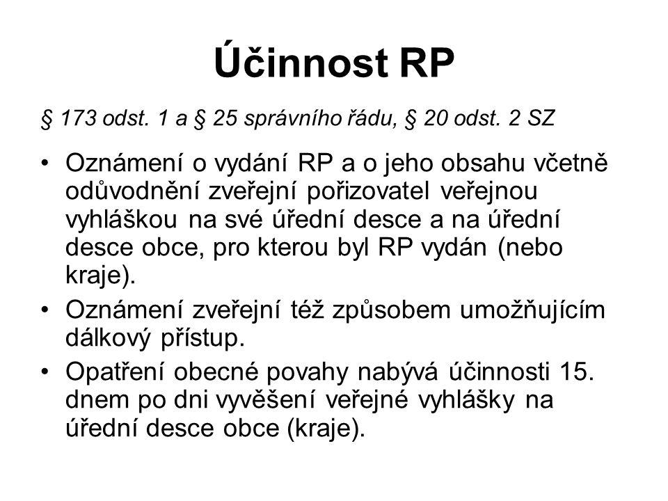 Účinnost RP § 173 odst. 1 a § 25 správního řádu, § 20 odst. 2 SZ Oznámení o vydání RP a o jeho obsahu včetně odůvodnění zveřejní pořizovatel veřejnou