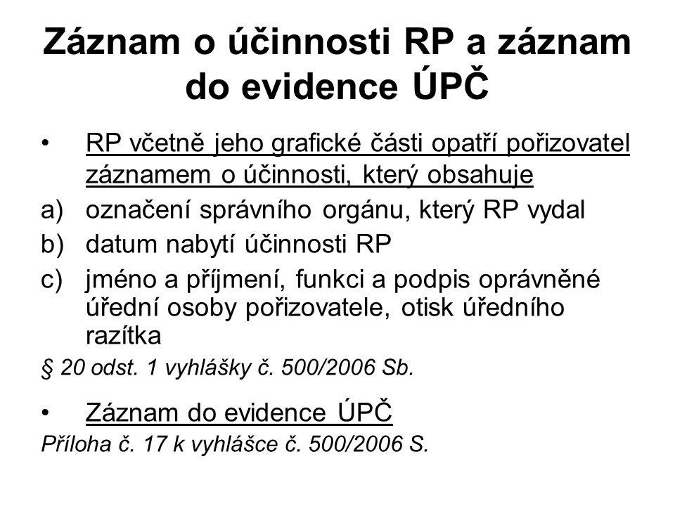 Záznam o účinnosti RP a záznam do evidence ÚPČ RP včetně jeho grafické části opatří pořizovatel záznamem o účinnosti, který obsahuje a)označení správn