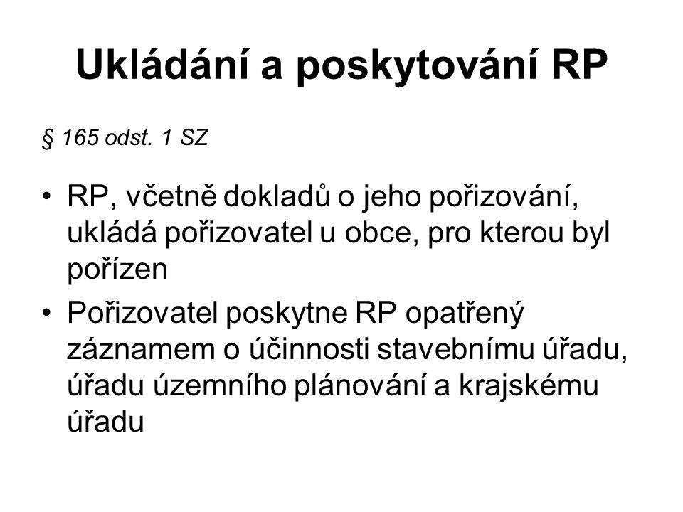 Ukládání a poskytování RP § 165 odst. 1 SZ RP, včetně dokladů o jeho pořizování, ukládá pořizovatel u obce, pro kterou byl pořízen Pořizovatel poskytn