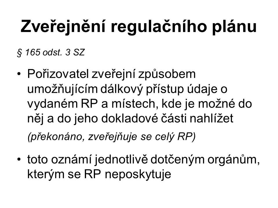 Zveřejnění regulačního plánu § 165 odst. 3 SZ Pořizovatel zveřejní způsobem umožňujícím dálkový přístup údaje o vydaném RP a místech, kde je možné do