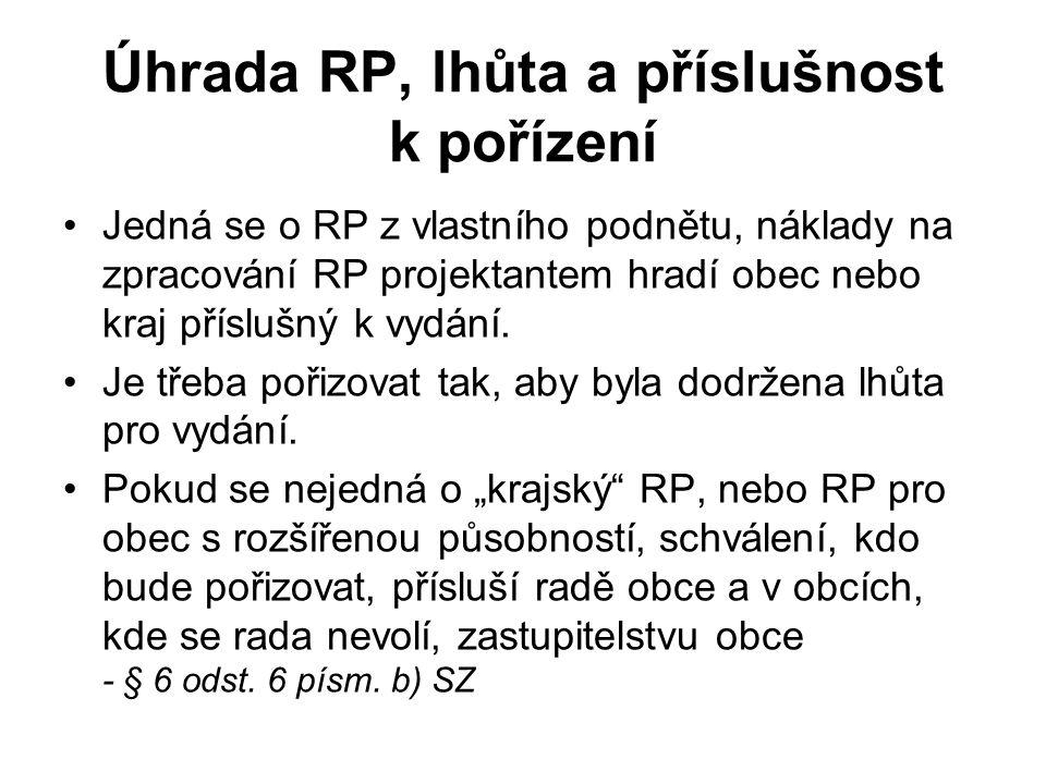Úhrada RP, lhůta a příslušnost k pořízení Jedná se o RP z vlastního podnětu, náklady na zpracování RP projektantem hradí obec nebo kraj příslušný k vydání.