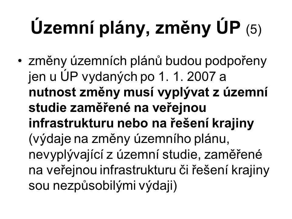Územní plány, změny ÚP (5) změny územních plánů budou podpořeny jen u ÚP vydaných po 1. 1. 2007 a nutnost změny musí vyplývat z územní studie zaměřené