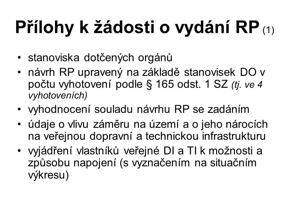 Přílohy k žádosti o vydání RP (1) stanoviska dotčených orgánů návrh RP upravený na základě stanovisek DO v počtu vyhotovení podle § 165 odst. 1 SZ (tj