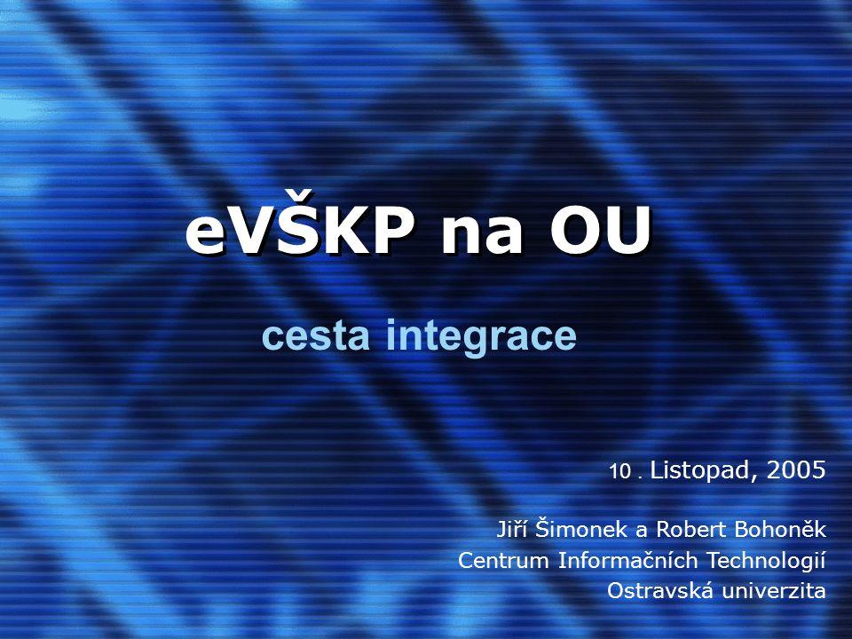 CIT OU, 10.11.05, CPVŠK 2005 Obsah prezentace 1.Model toku eVŠKP v prostředí OU 2.