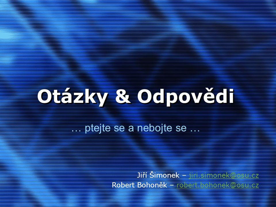 Otázky & Odpovědi … ptejte se a nebojte se … Jiří Šimonek – jiri.simonek@osu.czjiri.simonek@osu.cz Robert Bohoněk – robert.bohonek@osu.czrobert.bohonek@osu.cz