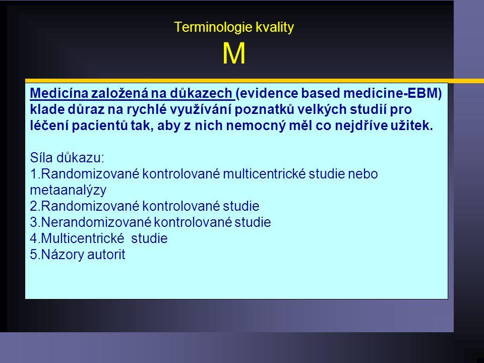Terminologie kvality M Medicína založená na důkazech (evidence based medicine-EBM) klade důraz na rychlé využívání poznatků velkých studií pro léčení pacientů tak, aby z nich nemocný měl co nejdříve užitek.