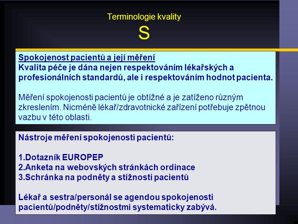 Terminologie kvality S Spokojenost pacientů a její měření Kvalita péče je dána nejen respektováním lékařských a profesionálních standardů, ale i respektováním hodnot pacienta.