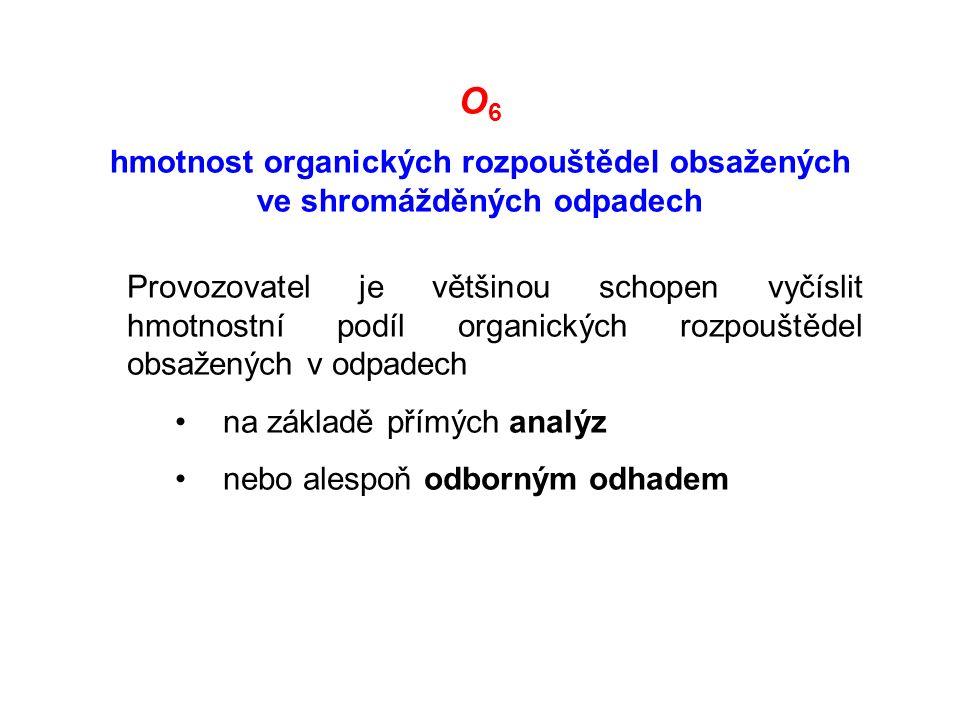O 6 hmotnost organických rozpouštědel obsažených ve shromážděných odpadech Provozovatel je většinou schopen vyčíslit hmotnostní podíl organických rozpouštědel obsažených v odpadech na základě přímých analýz nebo alespoň odborným odhadem