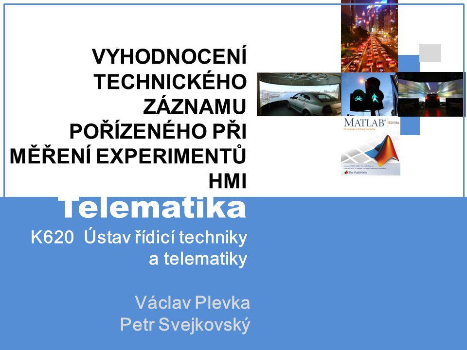 VYHODNOCENÍ TECHNICKÉHO ZÁZNAMU POŘÍZENÉHO PŘI MĚŘENÍ EXPERIMENTŮ HMI Telematika K620 Ústav řídicí techniky a telematiky Václav Plevka Petr Svejkovský