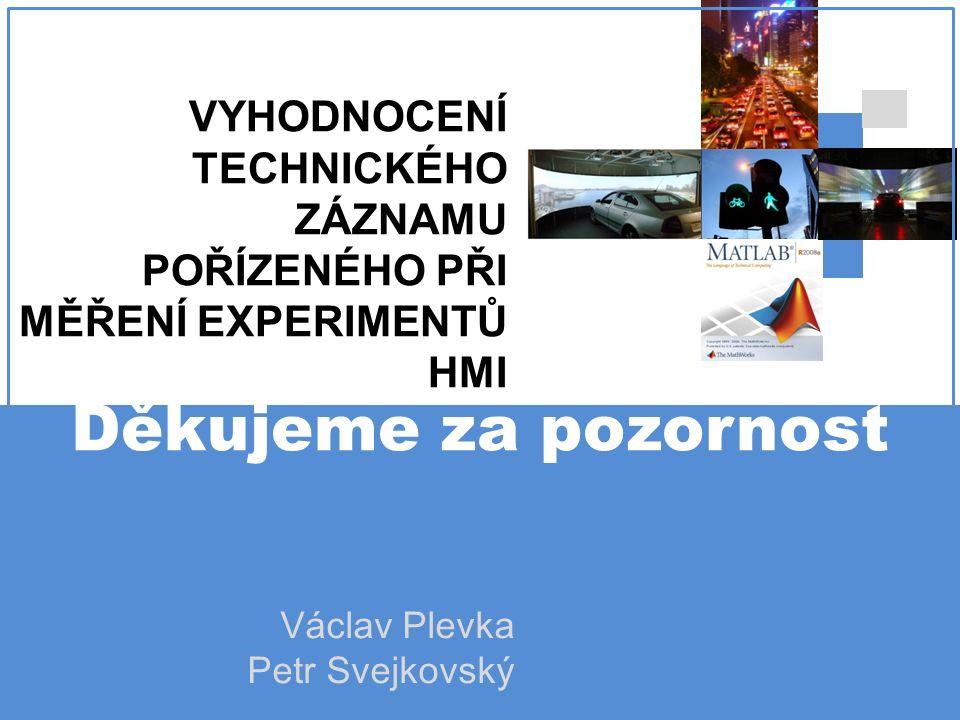 VYHODNOCENÍ TECHNICKÉHO ZÁZNAMU POŘÍZENÉHO PŘI MĚŘENÍ EXPERIMENTŮ HMI Děkujeme za pozornost Václav Plevka Petr Svejkovský